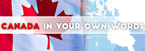 CANADA in your own words