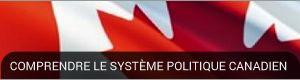 COMPRENDRE LE SYSTÈME POLITIQUE CANADIEN