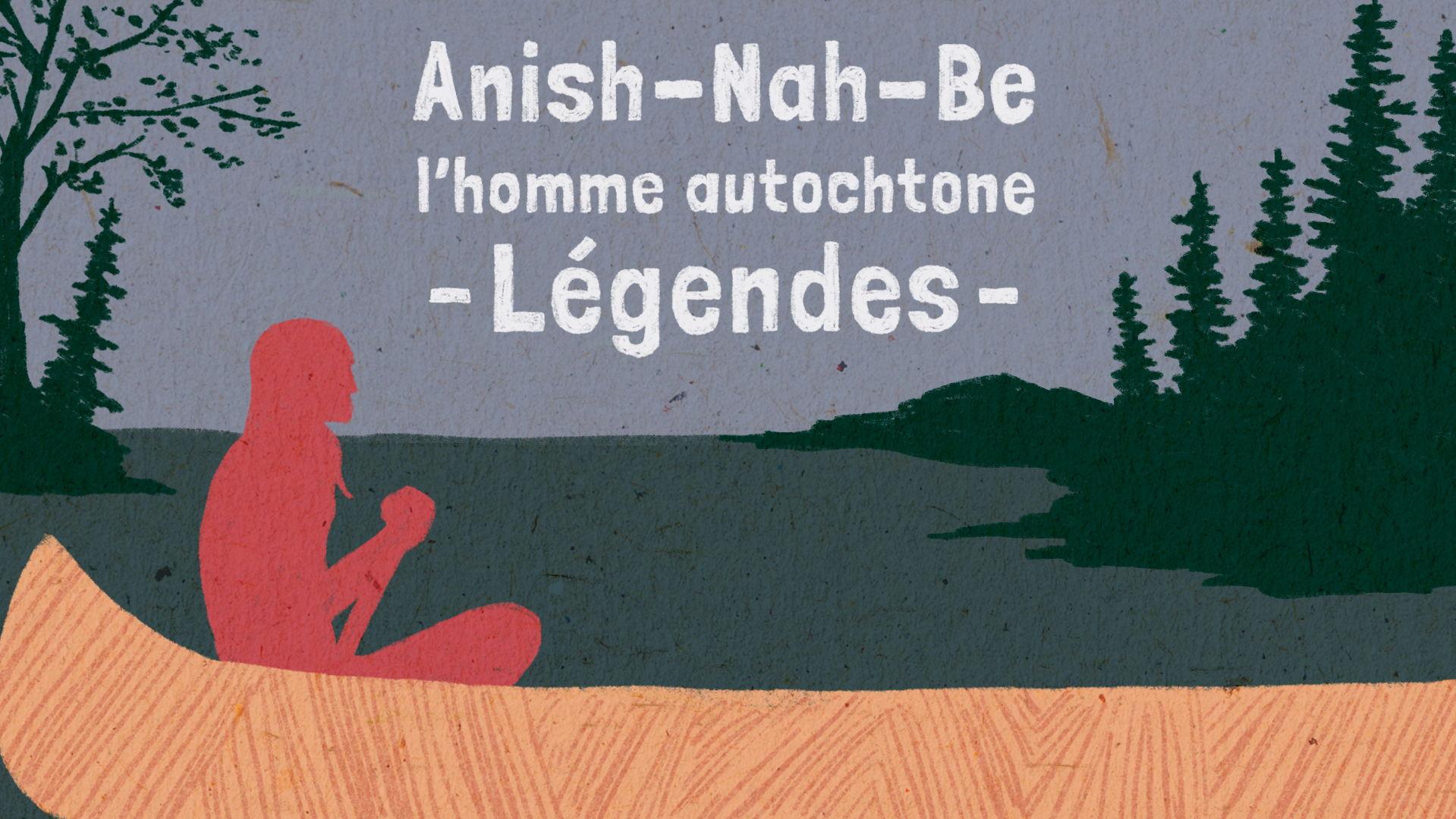 le texte «Anish-Nah-Be, l'homme autochtone – Légendes» accompagné d'un paysage stylisé comportant une forêt et une rivière sur laquelle pagaie une personne autochtone en avant plan