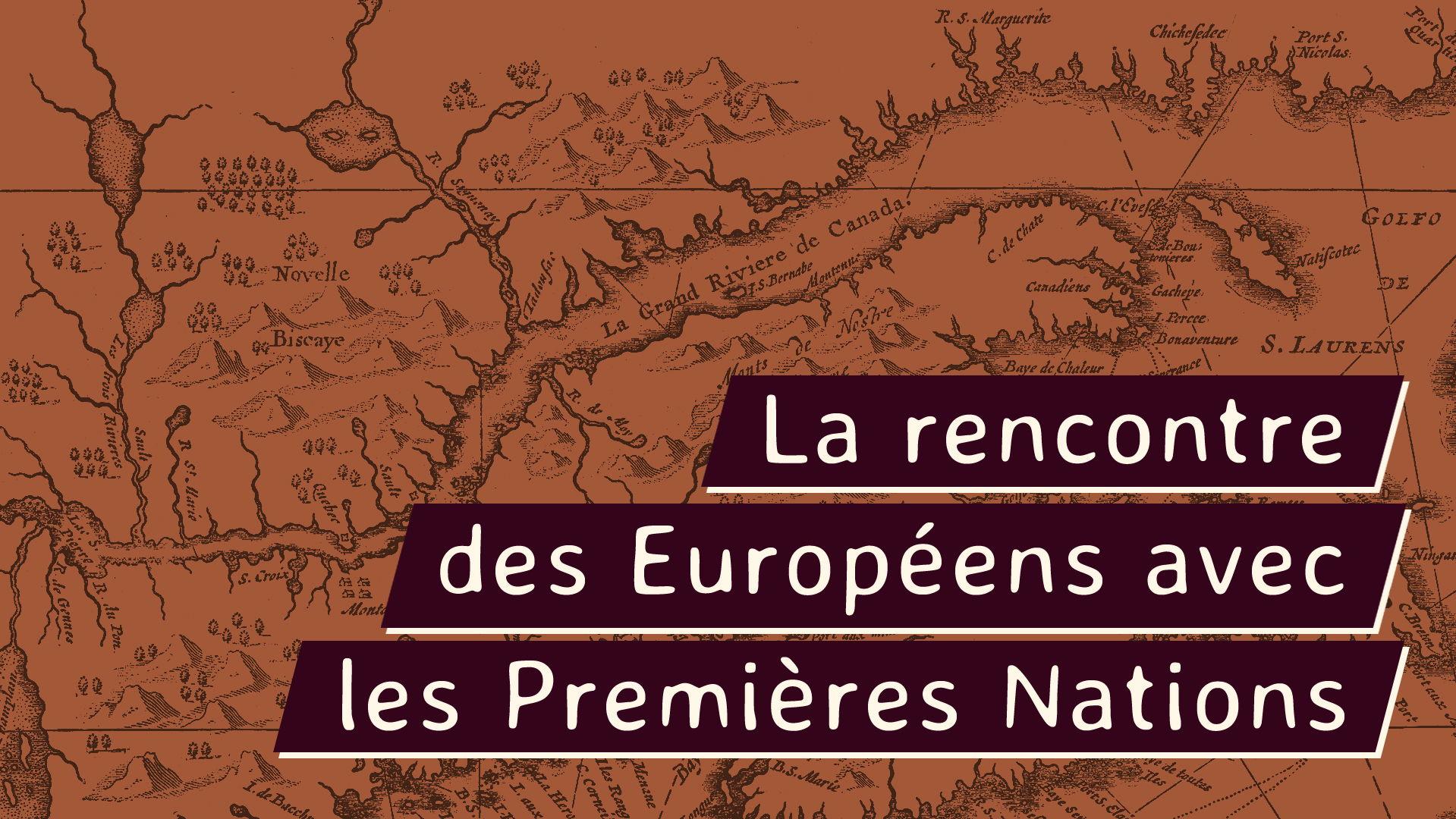 le texte «La rencontre des Européens avec les Premières Nations» avec comme fond une carte antique