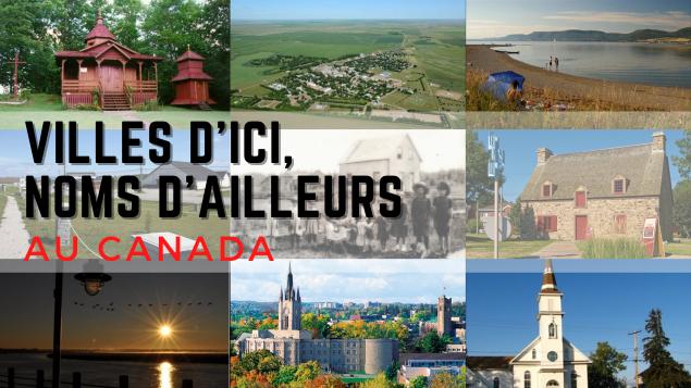 Villes d'ici, noms d'ailleurs Au Canada
