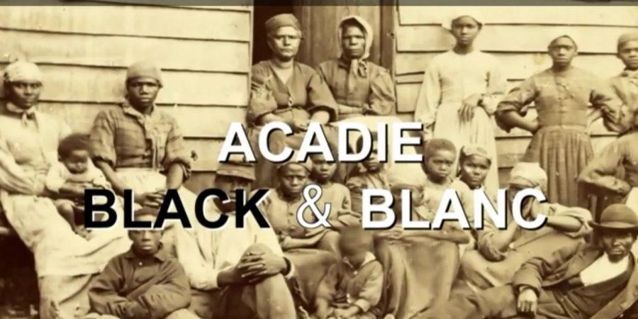 Acadie Black & Blanc, un documentaire de la réalisatrice acadienne Monique LeBlanc.