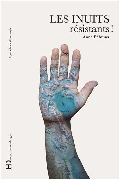 « Les Inuits résistants » livre de Anne Pélouas aux Éditions Ateliers Henry Dougier, collection Lignes de vie d'un peuple. (Main réalisée par Céline Boyer)
