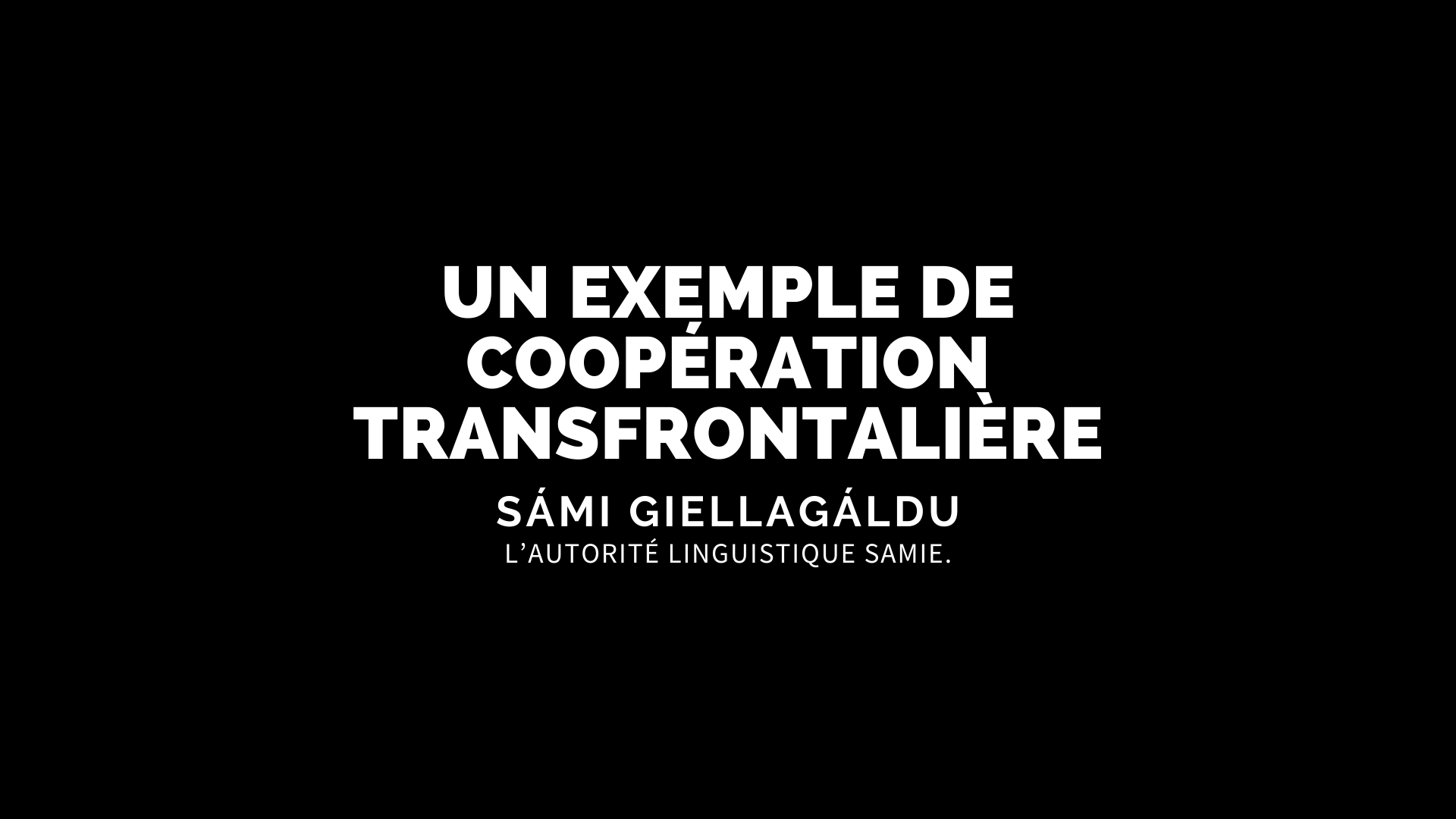 UN EXEMPLE DE COOPÉRATION TRANSFRONTALIÈRE SÁMI GIELLAGÁLDU L'AUTORITÉ LINGUISTIQUE SAMIE.